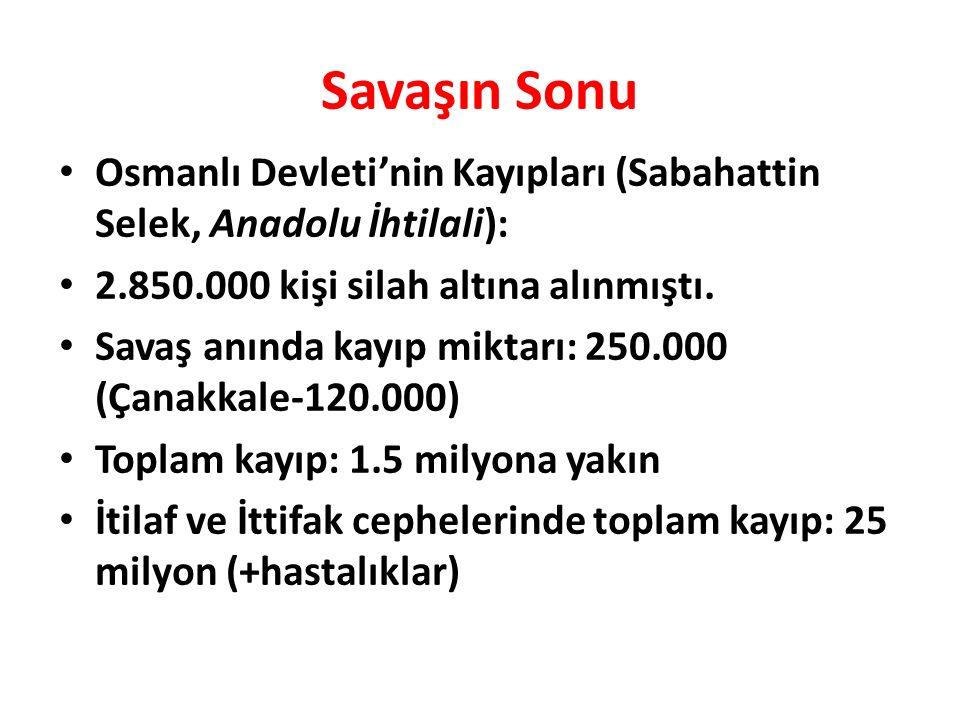 Savaşın Sonu Osmanlı Devleti'nin Kayıpları (Sabahattin Selek, Anadolu İhtilali): 2.850.000 kişi silah altına alınmıştı. Savaş anında kayıp miktarı: 25