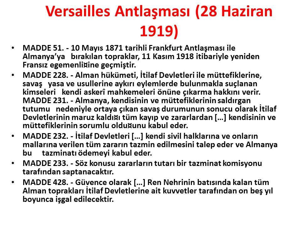 Versailles Antlaşması (28 Haziran 1919) MADDE 51. - 10 Mayıs 1871 tarihli Frankfurt Antlaşması ile Almanya'ya bırakılan topraklar, 11 Kasım 1918 itiba