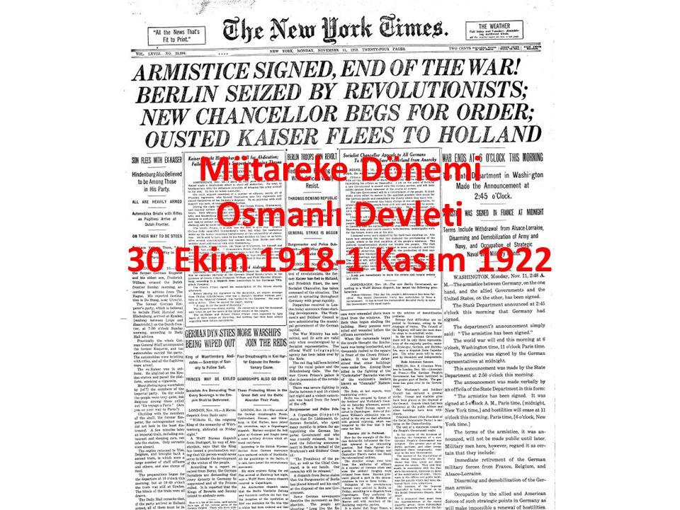 Mütareke Dönemi Osmanlı Devleti 30 Ekim 1918-1 Kasım 1922