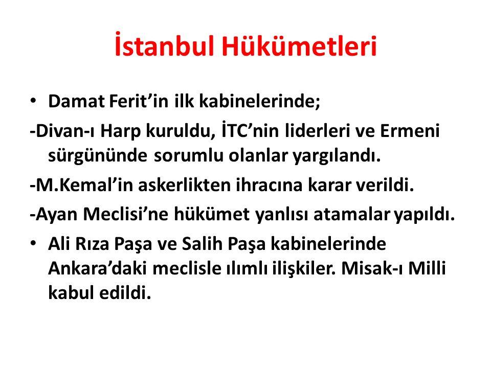 İstanbul Hükümetleri Damat Ferit'in ilk kabinelerinde; -Divan-ı Harp kuruldu, İTC'nin liderleri ve Ermeni sürgününde sorumlu olanlar yargılandı.