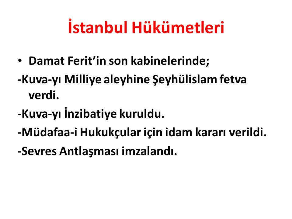 İstanbul Hükümetleri Damat Ferit'in son kabinelerinde; -Kuva-yı Milliye aleyhine Şeyhülislam fetva verdi. -Kuva-yı İnzibatiye kuruldu. -Müdafaa-i Huku