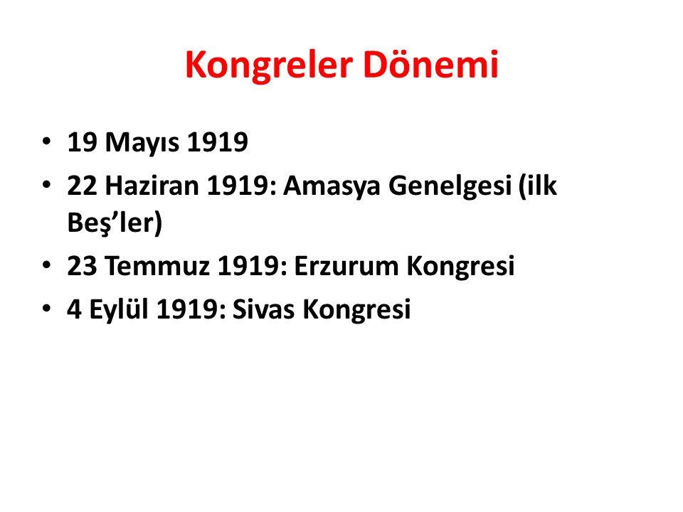 Kongreler Dönemi 19 Mayıs 1919 22 Haziran 1919: Amasya Genelgesi (ilk Beş'ler) 23 Temmuz 1919: Erzurum Kongresi 4 Eylül 1919: Sivas Kongresi