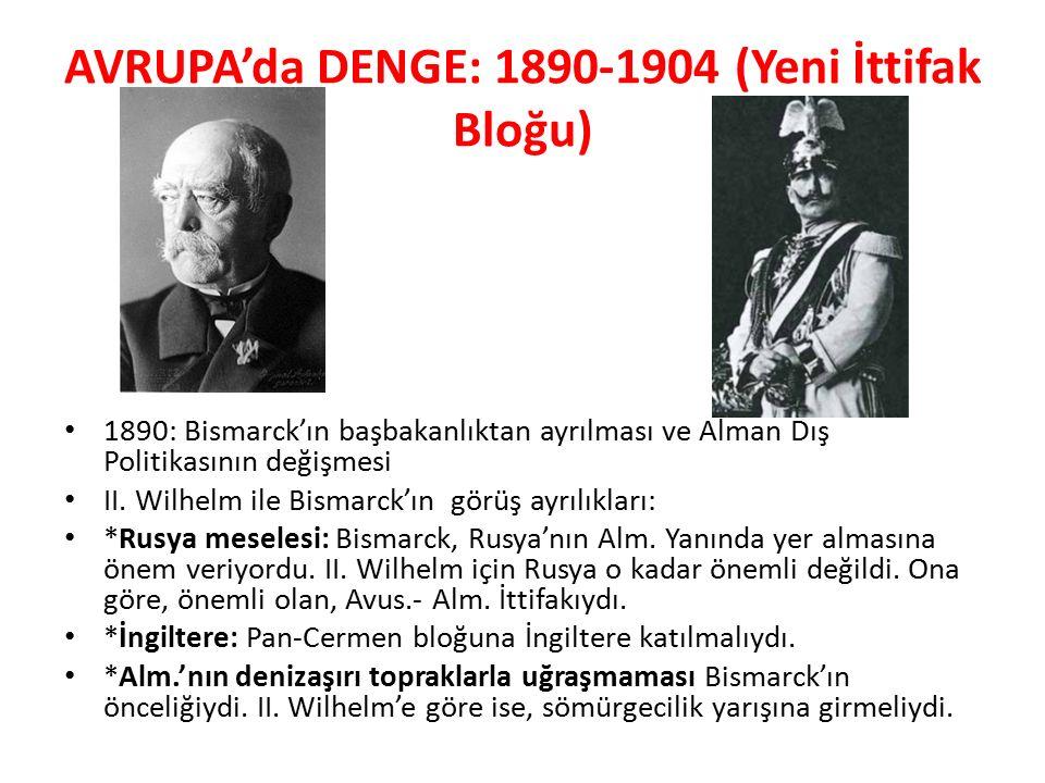 AVRUPA'da DENGE: 1890-1904 (Yeni İttifak Bloğu) 1890: Bismarck'ın başbakanlıktan ayrılması ve Alman Dış Politikasının değişmesi II. Wilhelm ile Bismar