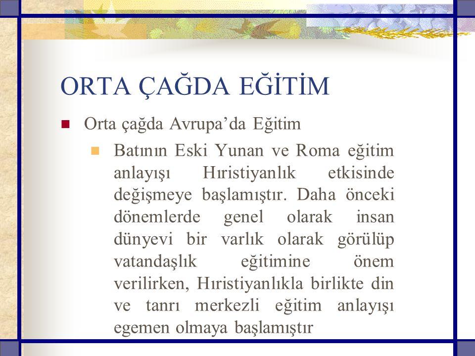 ORTA ÇAĞDA EĞİTİM Orta çağda Avrupa'da Eğitim Batının Eski Yunan ve Roma eğitim anlayışı Hıristiyanlık etkisinde değişmeye başlamıştır.