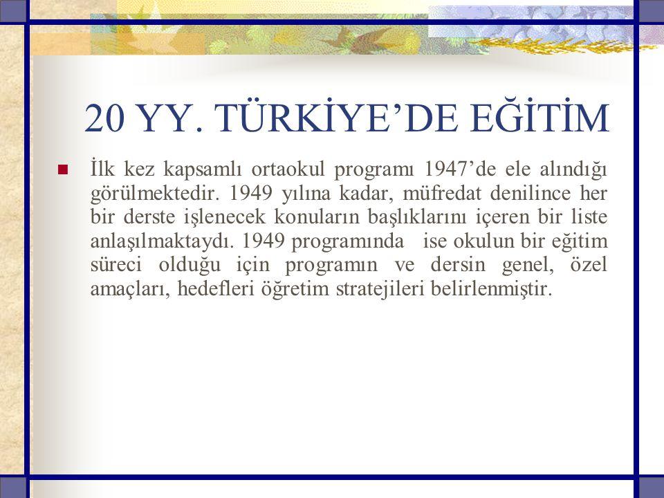 20 YY. TÜRKİYE'DE EĞİTİM İlk kez kapsamlı ortaokul programı 1947'de ele alındığı görülmektedir.