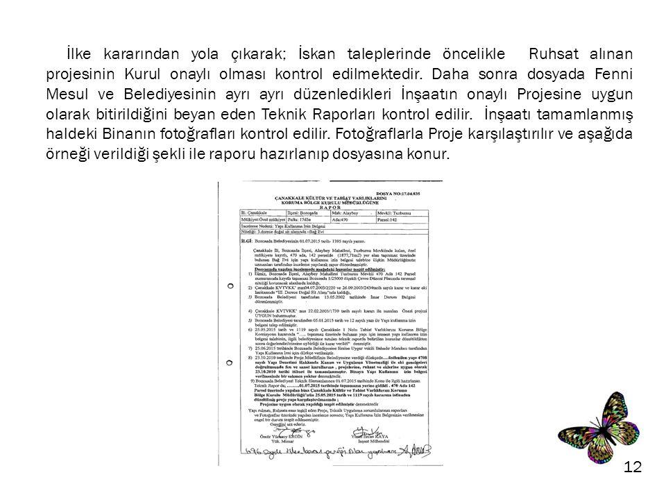 12 İlke kararından yola çıkarak; İskan taleplerinde öncelikle Ruhsat alınan projesinin Kurul onaylı olması kontrol edilmektedir.