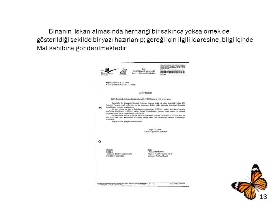 13 Binanın İskan almasında herhangi bir sakınca yoksa örnek de gösterildiği şekilde bir yazı hazırlanıp; gereği için ilgili idaresine,bilgi içinde Mal sahibine gönderilmektedir.