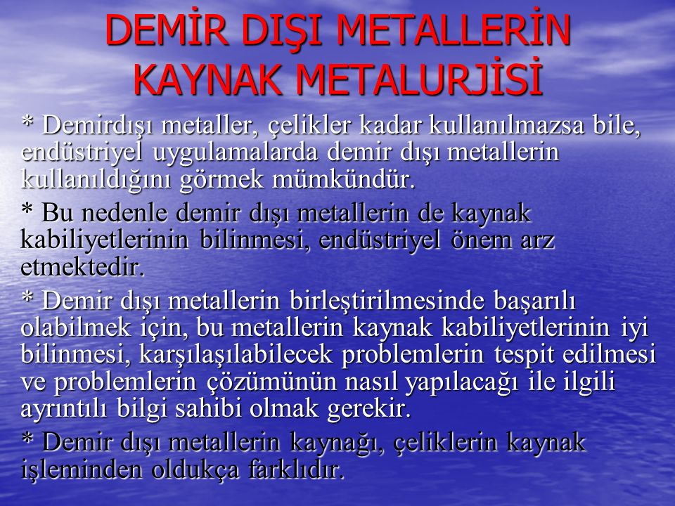 DEMİR DIŞI METALLERİN KAYNAK METALURJİSİ * Demirdışı metaller, çelikler kadar kullanılmazsa bile, endüstriyel uygulamalarda demir dışı metallerin kull