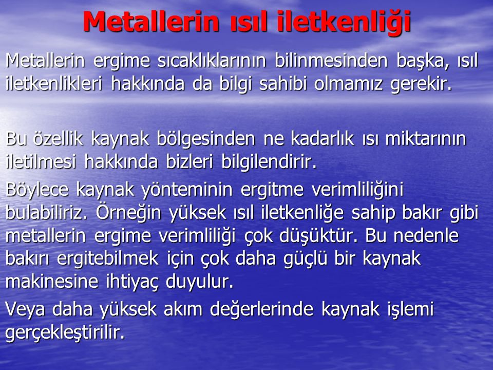 Metallerin ısıl iletkenliği Metallerin ergime sıcaklıklarının bilinmesinden başka, ısıl iletkenlikleri hakkında da bilgi sahibi olmamız gerekir. Bu öz