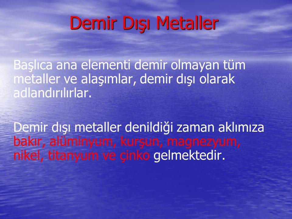 Demir Dışı Metaller Başlıca ana elementi demir olmayan tüm metaller ve alaşımlar, demir dışı olarak adlandırılırlar. Demir dışı metaller denildiği zam