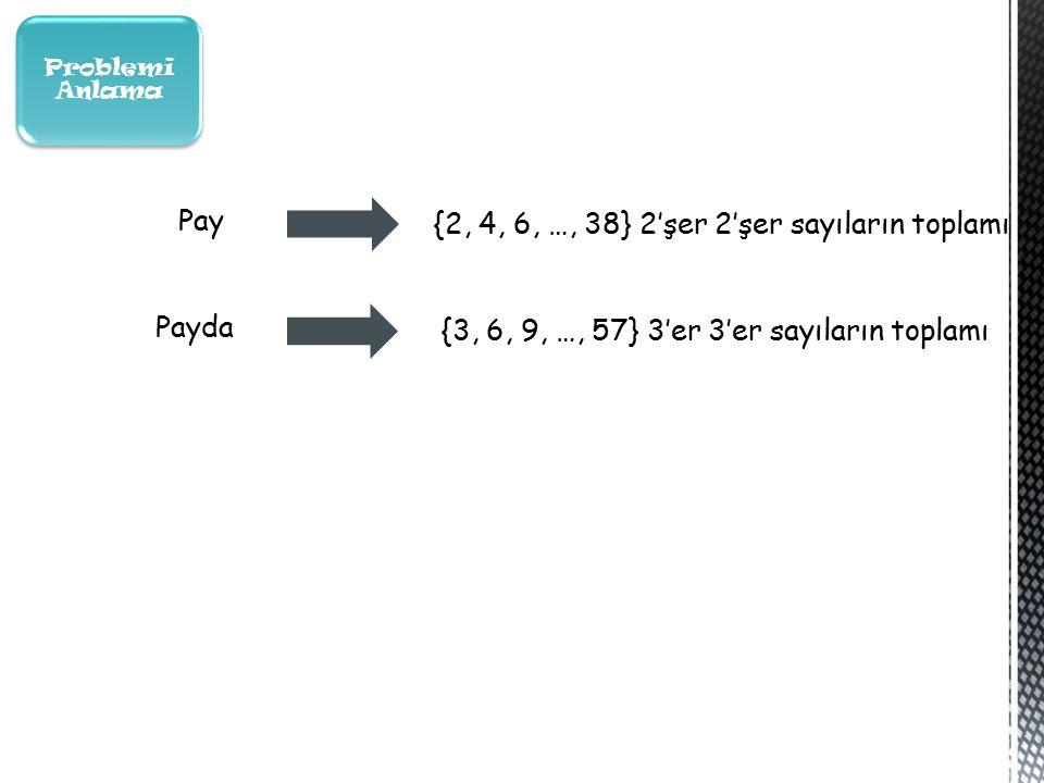 Problemi Anlama Pay {2, 4, 6, …, 38} 2'şer 2'şer sayıların toplamı Payda {3, 6, 9, …, 57} 3'er 3'er sayıların toplamı