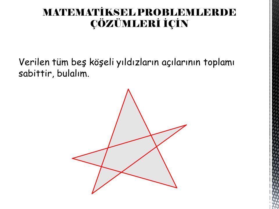 MATEMATİKSEL PROBLEMLERDE ÇÖZÜMLERİ İÇİN Verilen tüm beş köşeli yıldızların açılarının toplamı sabittir, bulalım.
