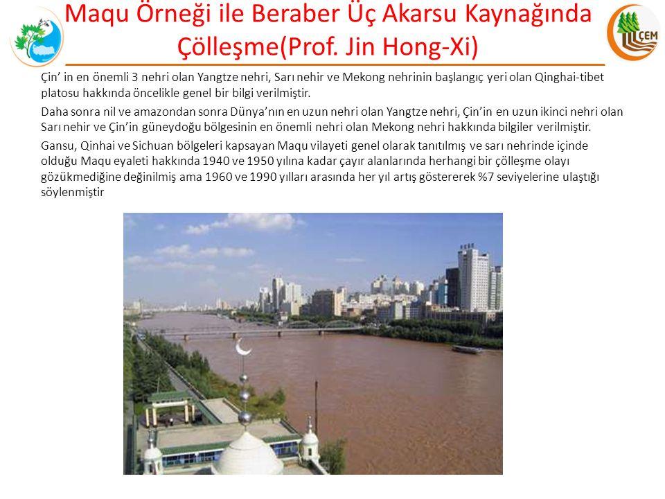 Maqu Örneği ile Beraber Üç Akarsu Kaynağında Çölleşme(Prof. Jin Hong-Xi) Çin' in en önemli 3 nehri olan Yangtze nehri, Sarı nehir ve Mekong nehrinin b