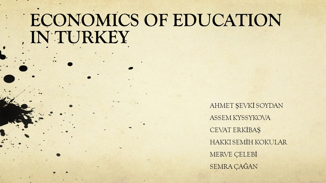 ECONOMICS OF EDUCATION IN TURKEY AHMET Ş EVK İ SOYDAN ASSEM KYSSYKOVA CEVAT ERK İ BA Ş HAKKI SEM İ H KOKULAR MERVE ÇELEB İ SEMRA ÇA Ğ AN