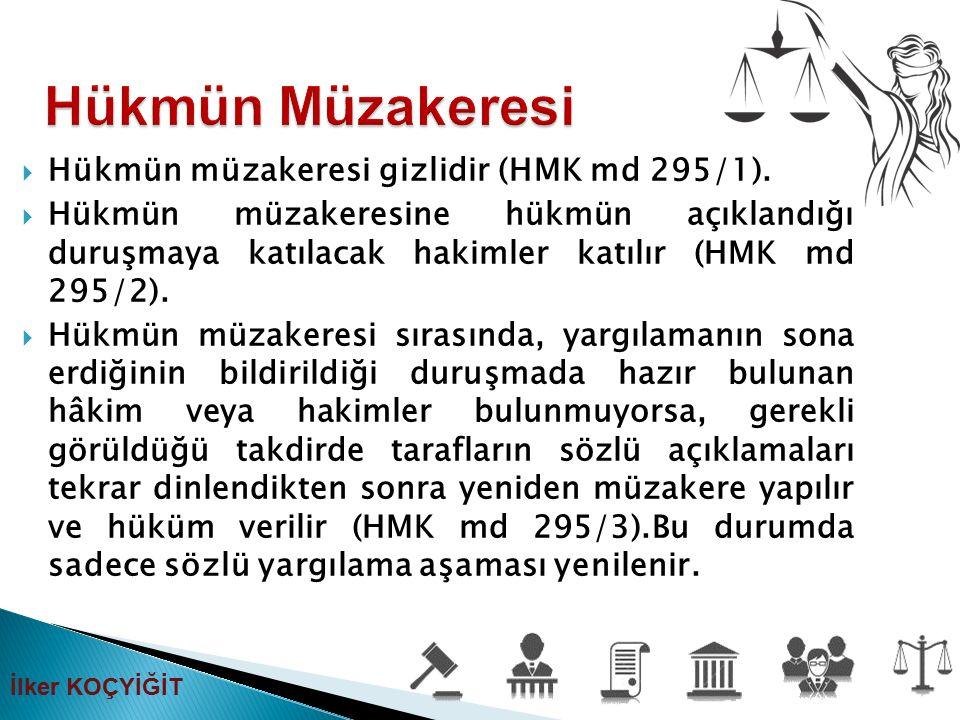 Hükmün müzakeresi gizlidir (HMK md 295/1).  Hükmün müzakeresine hükmün açıklandığı duruşmaya katılacak hakimler katılır (HMK md 295/2).  Hükmün mü