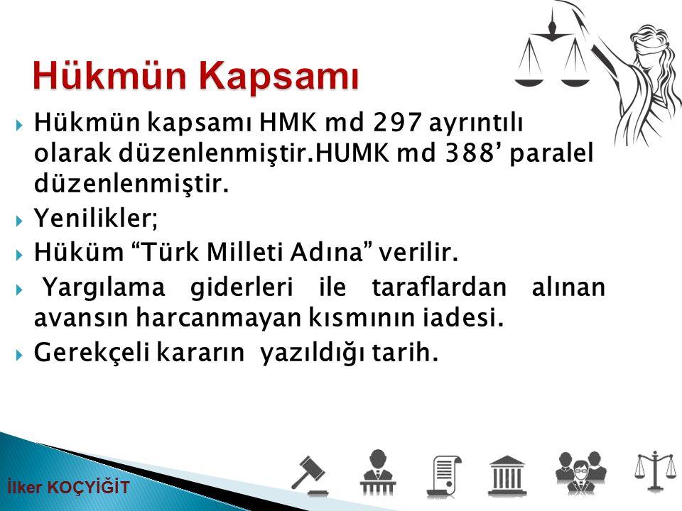 """ Hükmün kapsamı HMK md 297 ayrıntılı olarak düzenlenmiştir.HUMK md 388' paralel düzenlenmiştir.  Yenilikler;  Hüküm """"Türk Milleti Adına"""" verilir. """