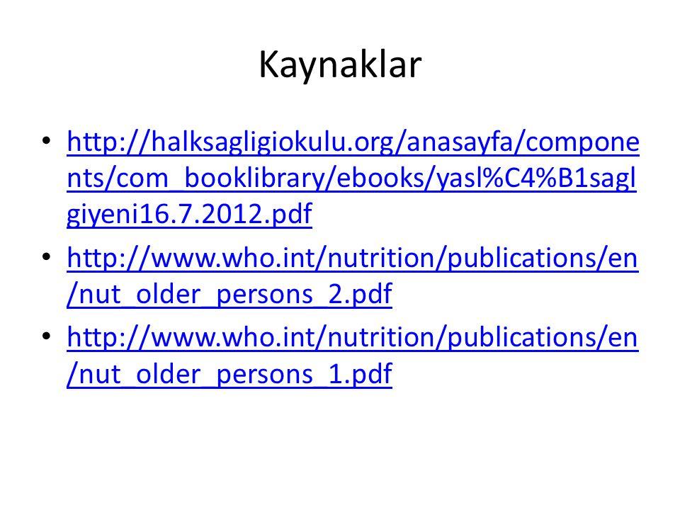 Kaynaklar http://halksagligiokulu.org/anasayfa/compone nts/com_booklibrary/ebooks/yasl%C4%B1sagl giyeni16.7.2012.pdf http://halksagligiokulu.org/anasayfa/compone nts/com_booklibrary/ebooks/yasl%C4%B1sagl giyeni16.7.2012.pdf http://www.who.int/nutrition/publications/en /nut_older_persons_2.pdf http://www.who.int/nutrition/publications/en /nut_older_persons_2.pdf http://www.who.int/nutrition/publications/en /nut_older_persons_1.pdf http://www.who.int/nutrition/publications/en /nut_older_persons_1.pdf
