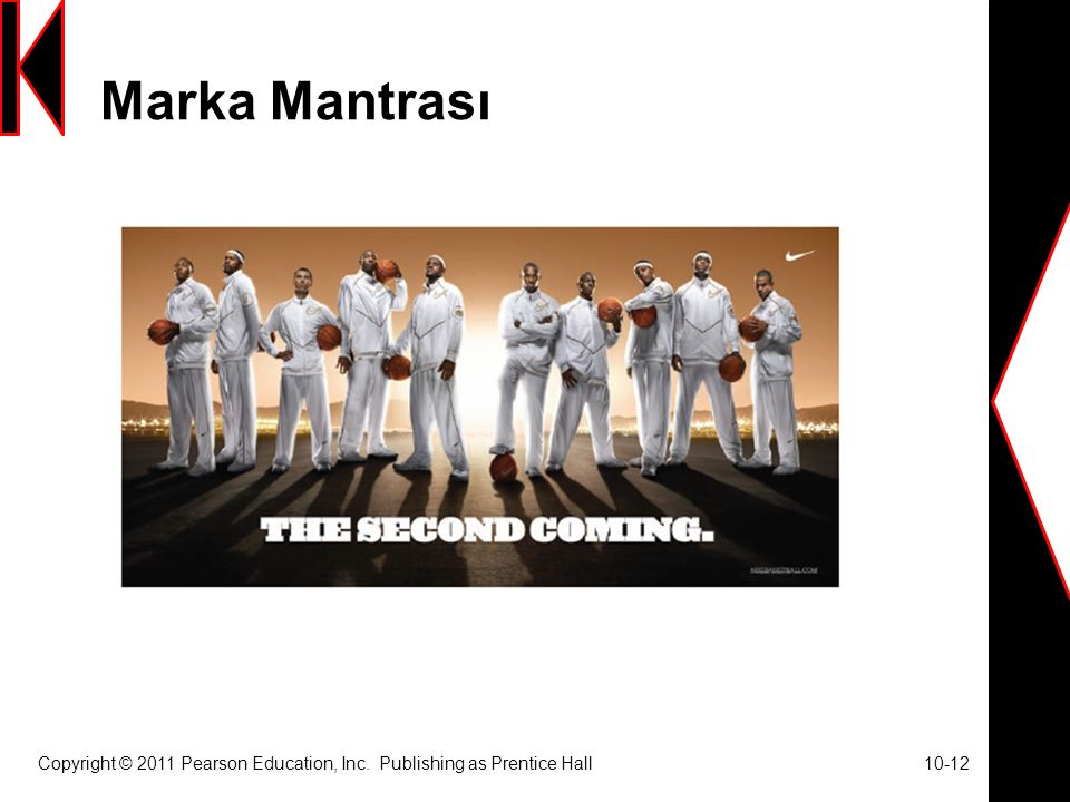 Marka Mantrası Copyright © 2011 Pearson Education, Inc. Publishing as Prentice Hall 10-12