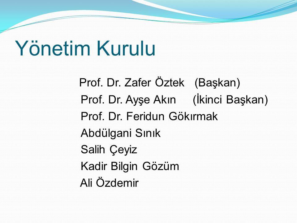 Yönetim Kurulu Prof. Dr. Zafer Öztek (Başkan) Prof. Dr. Ayşe Akın (İkinci Başkan) Prof. Dr. Feridun Gökırmak Abdülgani Sınık Salih Çeyiz Kadir Bilgin