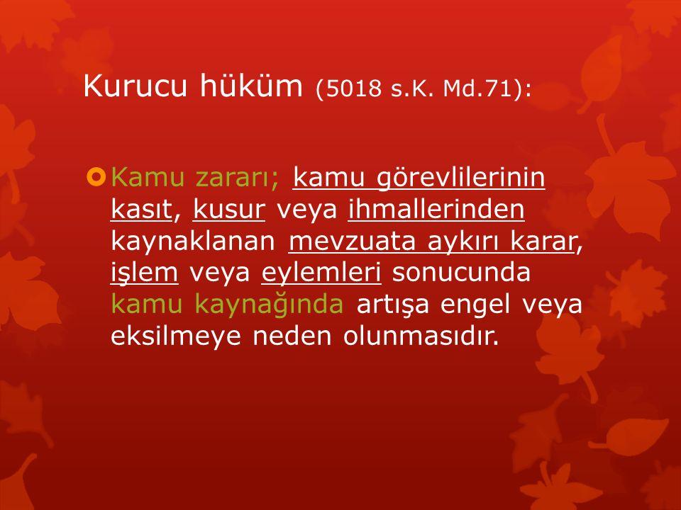Kurucu hüküm (5018 s.K. Md.71):  Kamu zararı; kamu görevlilerinin kasıt, kusur veya ihmallerinden kaynaklanan mevzuata aykırı karar, işlem veya eylem