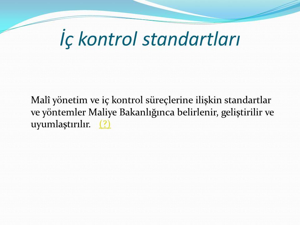 İç kontrol standartları Malî yönetim ve iç kontrol süreçlerine ilişkin standartlar ve yöntemler Maliye Bakanlığınca belirlenir, geliştirilir ve uyumlaştırılır.