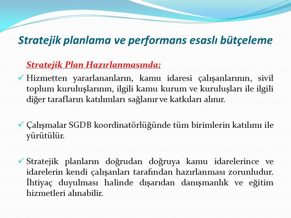 Stratejik planlama ve performans esaslı bütçeleme Stratejik Plan Hazırlanmasında; Hizmetten yararlananların, kamu idaresi çalışanlarının, sivil toplum kuruluşlarının, ilgili kamu kurum ve kuruluşları ile ilgili diğer tarafların katılımları sağlanır ve katkıları alınır.