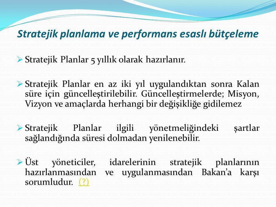 Stratejik planlama ve performans esaslı bütçeleme  Stratejik Planlar 5 yıllık olarak hazırlanır.