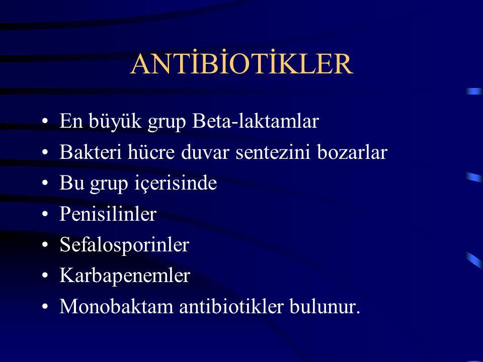ANTİBİOTİKLER En büyük grup Beta-laktamlar Bakteri hücre duvar sentezini bozarlar Bu grup içerisinde Penisilinler Sefalosporinler Karbapenemler Monobaktam antibiotikler bulunur.