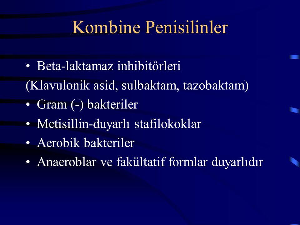 Kombine Penisilinler Beta-laktamaz inhibitörleri (Klavulonik asid, sulbaktam, tazobaktam) Gram (-) bakteriler Metisillin-duyarlı stafilokoklar Aerobik bakteriler Anaeroblar ve fakültatif formlar duyarlıdır