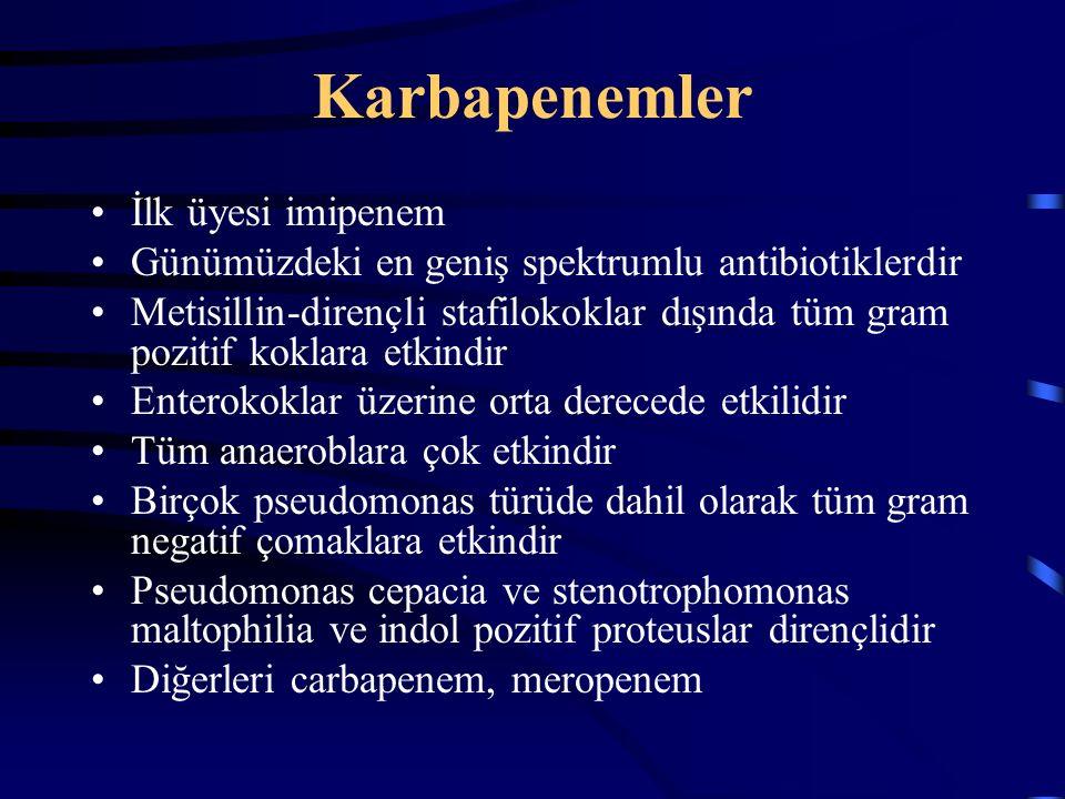 Karbapenemler İlk üyesi imipenem Günümüzdeki en geniş spektrumlu antibiotiklerdir Metisillin-dirençli stafilokoklar dışında tüm gram pozitif koklara etkindir Enterokoklar üzerine orta derecede etkilidir Tüm anaeroblara çok etkindir Birçok pseudomonas türüde dahil olarak tüm gram negatif çomaklara etkindir Pseudomonas cepacia ve stenotrophomonas maltophilia ve indol pozitif proteuslar dirençlidir Diğerleri carbapenem, meropenem