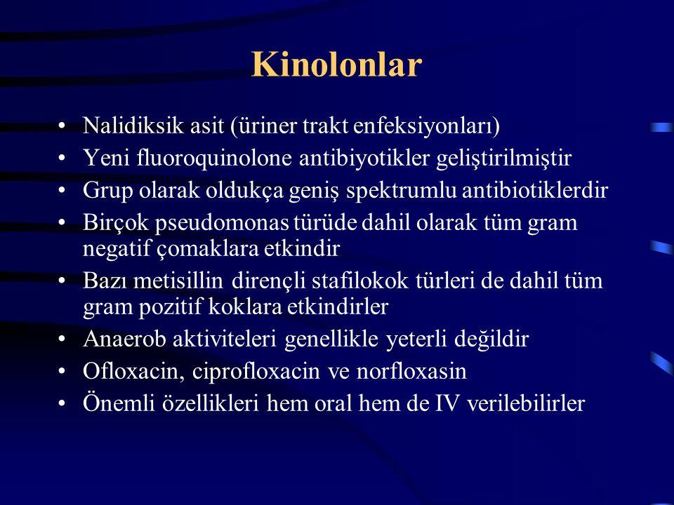 Kinolonlar Nalidiksik asit (üriner trakt enfeksiyonları) Yeni fluoroquinolone antibiyotikler geliştirilmiştir Grup olarak oldukça geniş spektrumlu antibiotiklerdir Birçok pseudomonas türüde dahil olarak tüm gram negatif çomaklara etkindir Bazı metisillin dirençli stafilokok türleri de dahil tüm gram pozitif koklara etkindirler Anaerob aktiviteleri genellikle yeterli değildir Ofloxacin, ciprofloxacin ve norfloxasin Önemli özellikleri hem oral hem de IV verilebilirler