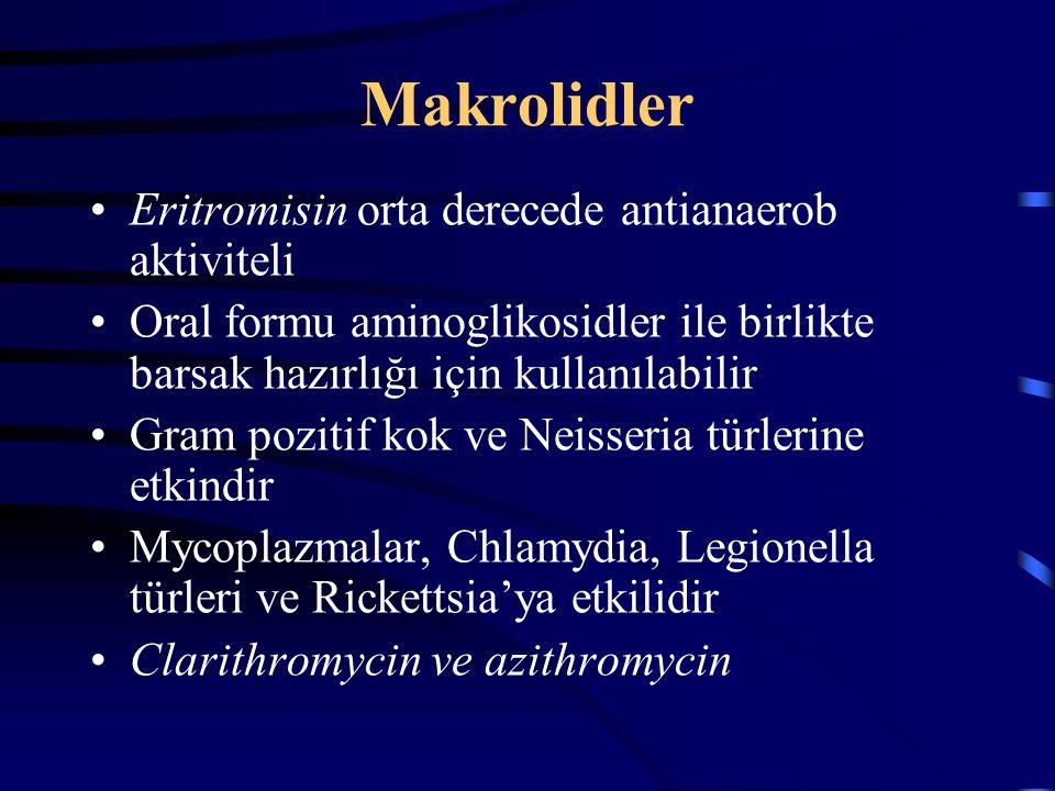 Makrolidler Eritromisin orta derecede antianaerob aktiviteli Oral formu aminoglikosidler ile birlikte barsak hazırlığı için kullanılabilir Gram pozitif kok ve Neisseria türlerine etkindir Mycoplazmalar, Chlamydia, Legionella türleri ve Rickettsia'ya etkilidir Clarithromycin ve azithromycin