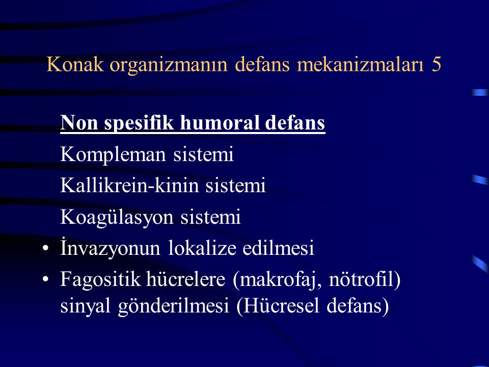 Konak organizmanın defans mekanizmaları 5 Non spesifik humoral defans Kompleman sistemi Kallikrein-kinin sistemi Koagülasyon sistemi İnvazyonun lokalize edilmesi Fagositik hücrelere (makrofaj, nötrofil) sinyal gönderilmesi (Hücresel defans)