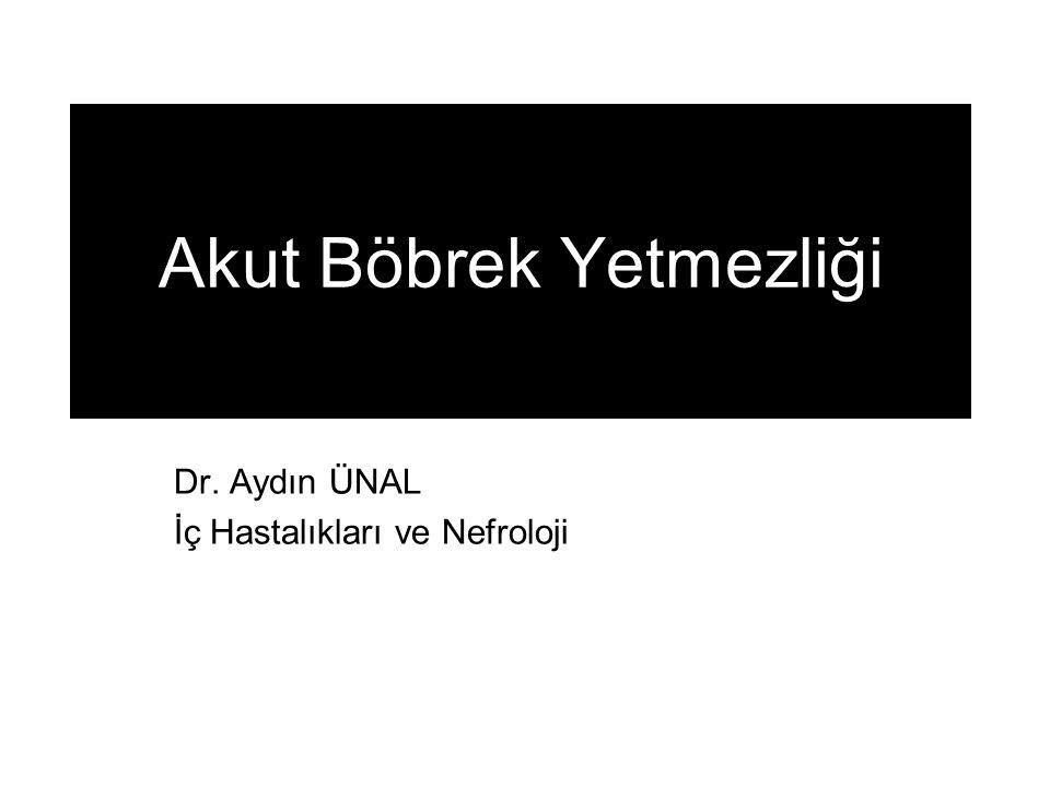 Akut Böbrek Yetmezliği Dr. Aydın ÜNAL İç Hastalıkları ve Nefroloji