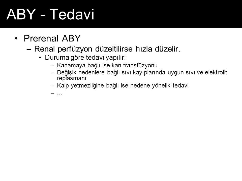 ABY - Tedavi Prerenal ABY –Renal perfüzyon düzeltilirse hızla düzelir.