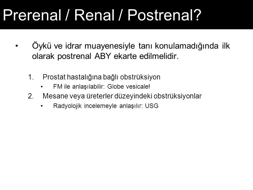 Prerenal / Renal / Postrenal? Öykü ve idrar muayenesiyle tanı konulamadığında ilk olarak postrenal ABY ekarte edilmelidir. 1.Prostat hastalığına bağlı
