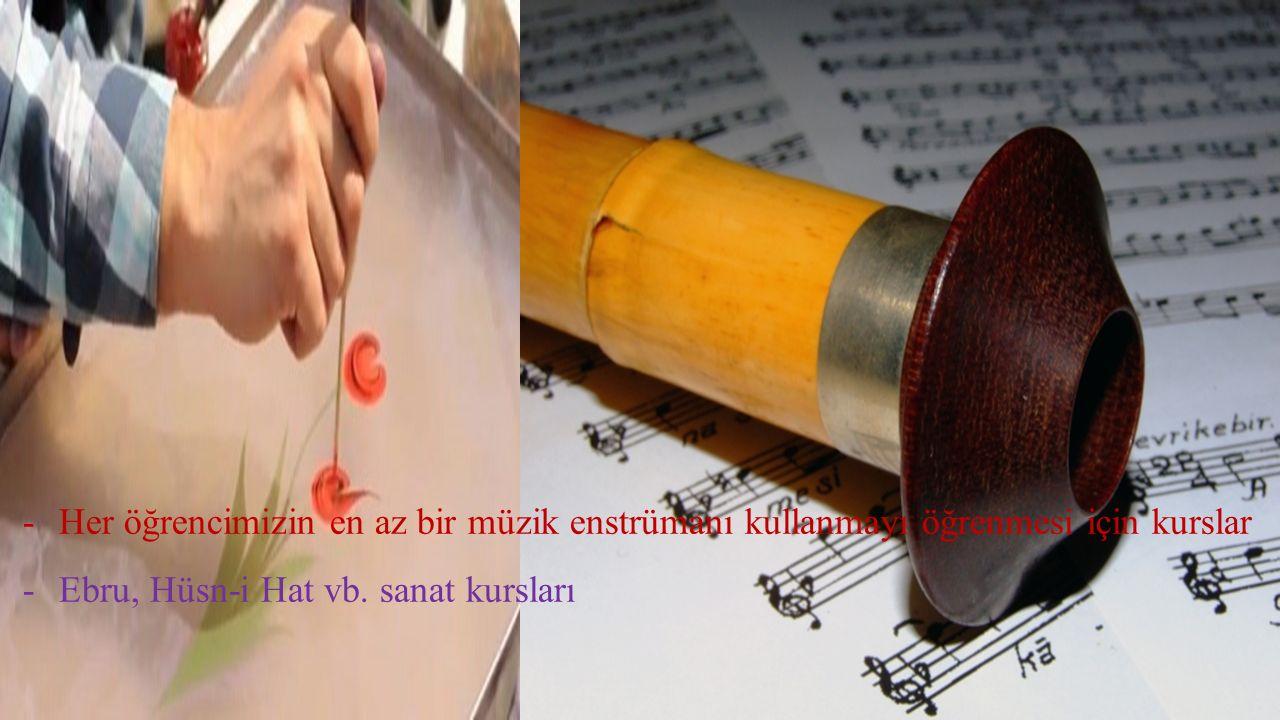 -Her öğrencimizin en az bir müzik enstrümanı kullanmayı öğrenmesi için kurslar -Ebru, Hüsn-i Hat vb.