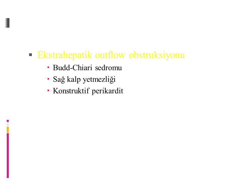  Ekstrahepatik outflow obstruksiyonu  Budd-Chiari sedromu  Sağ kalp yetmezliği  Konstruktif perikardit