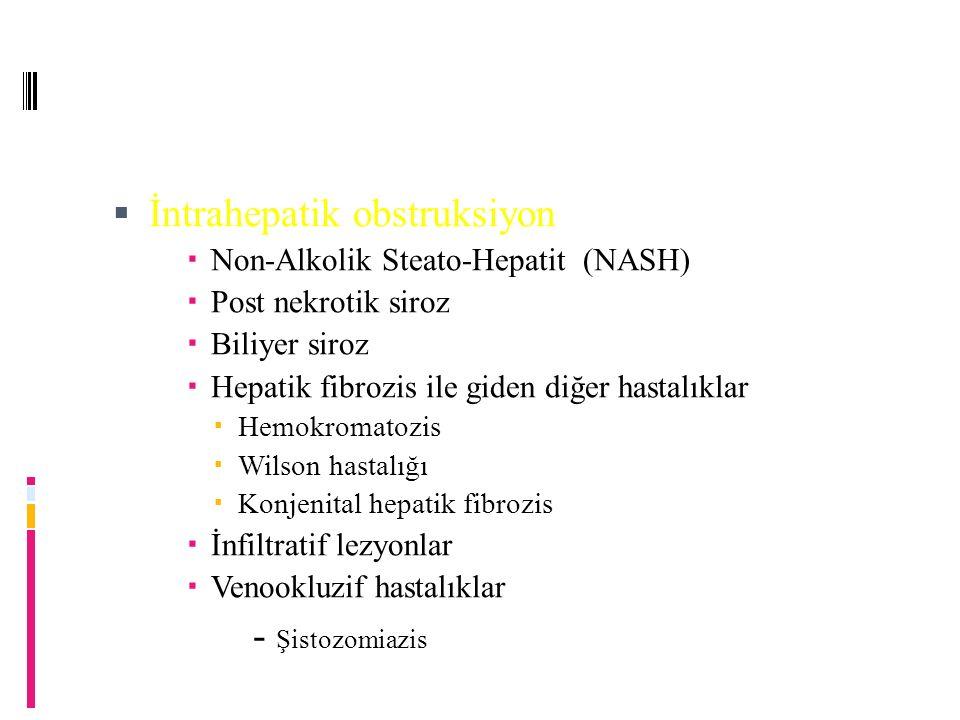  İntrahepatik obstruksiyon  Non-Alkolik Steato-Hepatit (NASH)  Post nekrotik siroz  Biliyer siroz  Hepatik fibrozis ile giden diğer hastalıklar  Hemokromatozis  Wilson hastalığı  Konjenital hepatik fibrozis  İnfiltratif lezyonlar  Venookluzif hastalıklar - Şistozomiazis