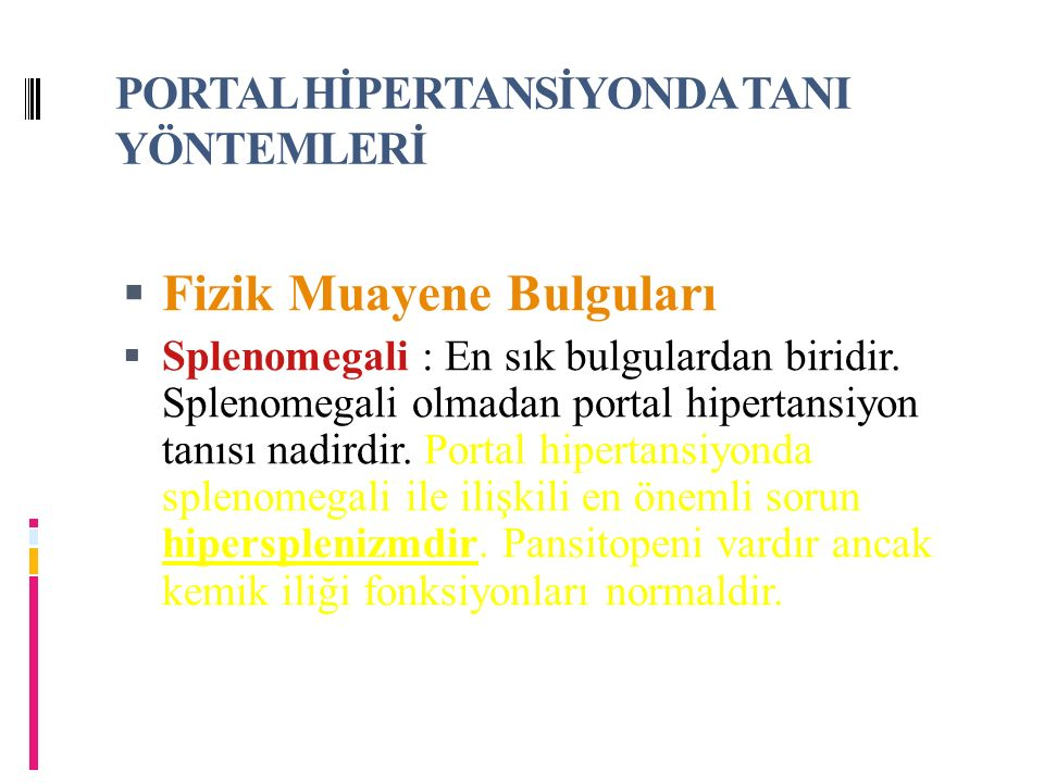 PORTAL HİPERTANSİYONDA TANI YÖNTEMLERİ  Fizik Muayene Bulguları  Splenomegali Portal hipertansiyonda splenomegali ile ilişkili en önemli sorun hipersplenizmdir.