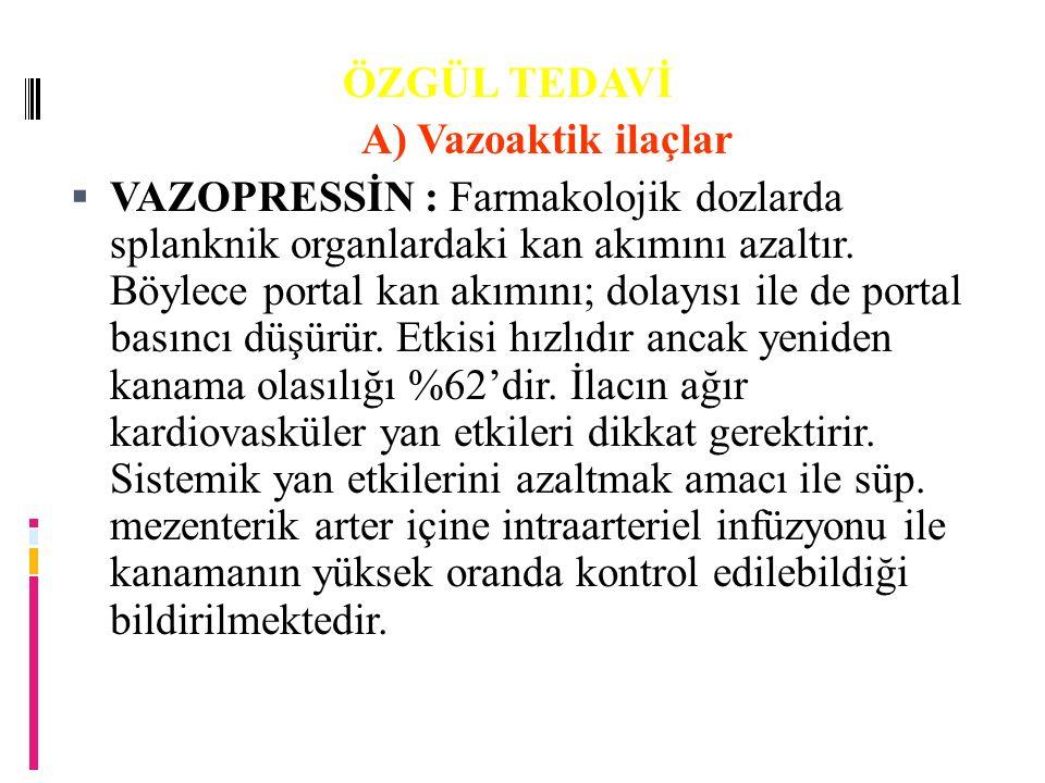 ÖZGÜL TEDAVİ A) Vazoaktik ilaçlar A) Vazoaktik ilaçlar  VAZOPRESSİN : Farmakolojik dozlarda splanknik organlardaki kan akımını azaltır.