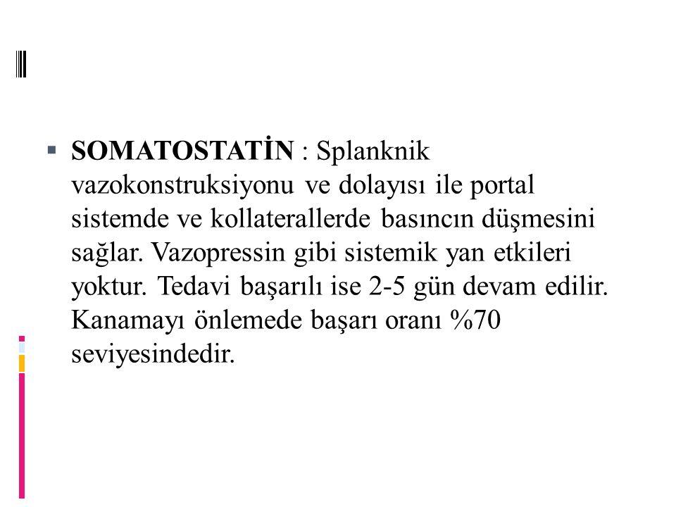  SOMATOSTATİN : Splanknik vazokonstruksiyonu ve dolayısı ile portal sistemde ve kollaterallerde basıncın düşmesini sağlar.