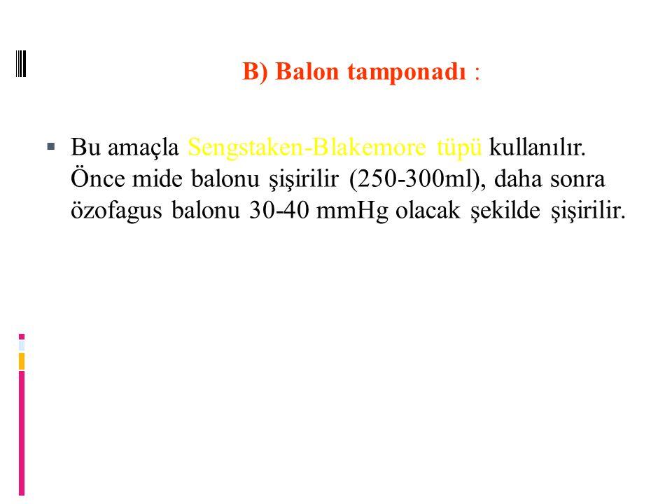 B) Balon tamponadı : B) Balon tamponadı : Sengstaken-Blakemore tüpü  Bu amaçla Sengstaken-Blakemore tüpü kullanılır.