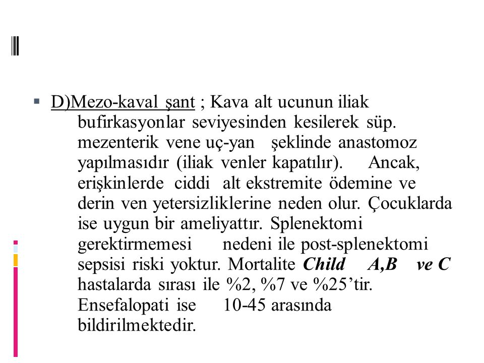  D)Mezo-kaval şant ; Kava alt ucunun iliak bufirkasyonlar seviyesinden kesilerek süp.
