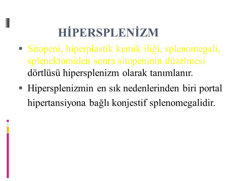 HİPERSPLENİZM  Sitopeni, hiperplastik kemik iliği, splenomegali, splenektomiden sonra sitopeninin düzelmesi  Sitopeni, hiperplastik kemik iliği, splenomegali, splenektomiden sonra sitopeninin düzelmesi dörtlüsü hipersplenizm olarak tanımlanır.