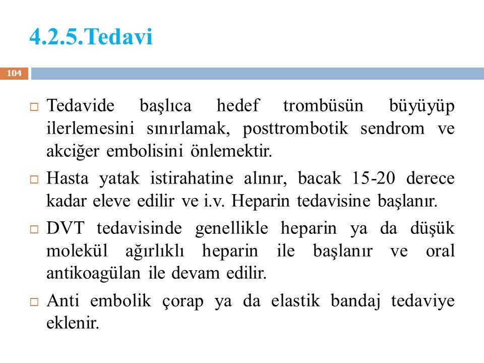 4.2.5.Tedavi  Tedavide başlıca hedef trombüsün büyüyüp ilerlemesini sınırlamak, posttrombotik sendrom ve akciğer embolisini önlemektir.  Hasta yatak