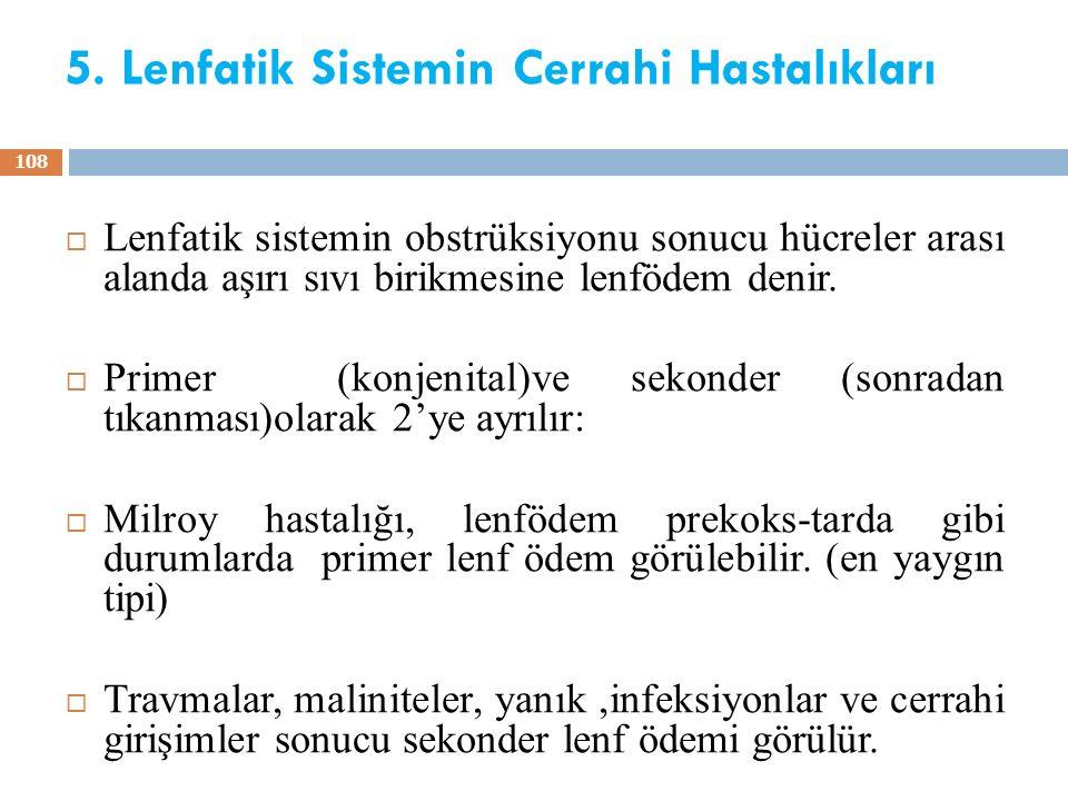 5. Lenfatik Sistemin Cerrahi Hastalıkları  Lenfatik sistemin obstrüksiyonu sonucu hücreler arası alanda aşırı sıvı birikmesine lenfödem denir.  Prim
