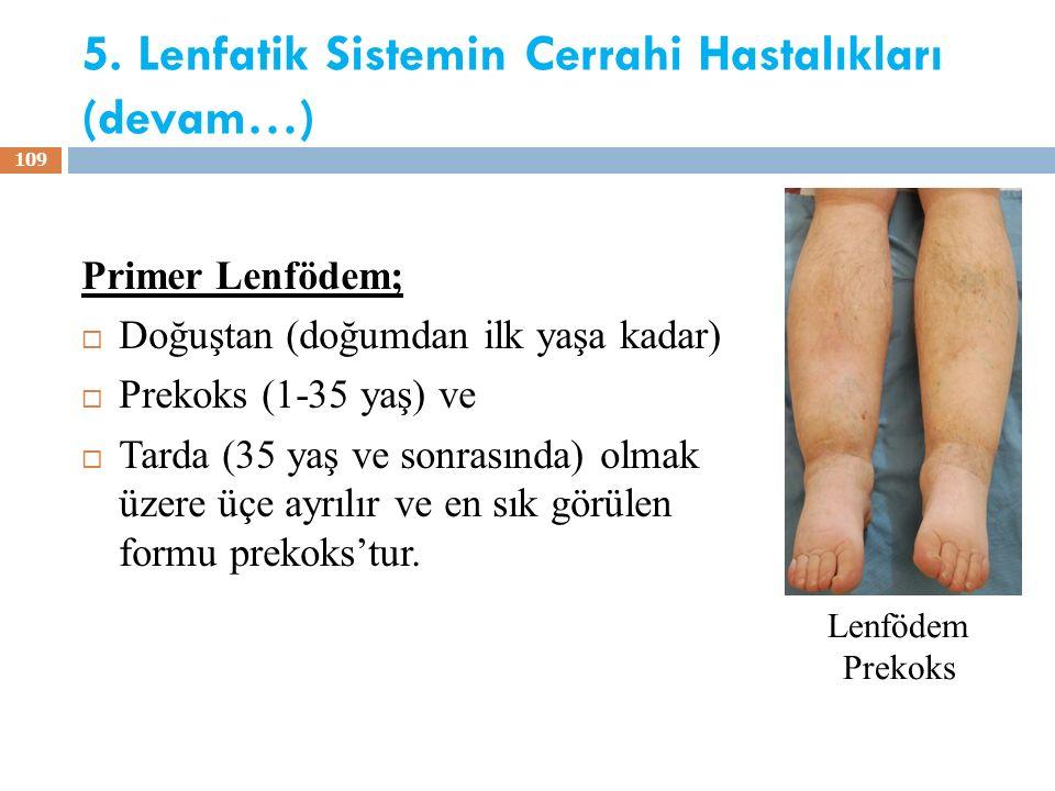 5. Lenfatik Sistemin Cerrahi Hastalıkları (devam…) Primer Lenfödem;  Doğuştan (doğumdan ilk yaşa kadar)  Prekoks (1-35 yaş) ve  Tarda (35 yaş ve so