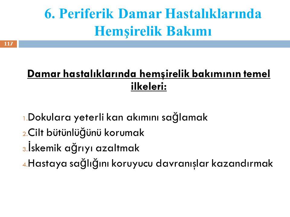 6. Periferik Damar Hastalıklarında Hemşirelik Bakımı Damar hastalıklarında hemşirelik bakımının temel ilkeleri: 1. Dokulara yeterli kan akımını sa ğ l
