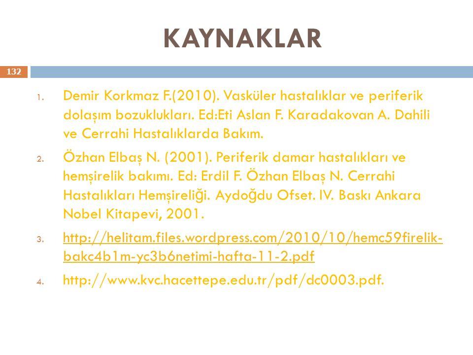 KAYNAKLAR 1. Demir Korkmaz F.(2010). Vasküler hastalıklar ve periferik dolaşım bozuklukları. Ed:Eti Aslan F. Karadakovan A. Dahili ve Cerrahi Hastalık